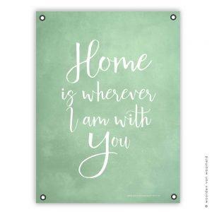 Home is wherever I am with You groen witte tekst tuinposter christelijke tekst cadeau wwwwoordenvanwaarheidnl