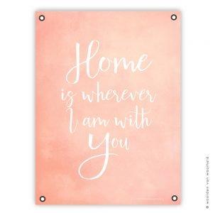 Home is wherever I am with You roze witte tekst tuinposter christelijke tekst cadeau wwwwoordenvanwaarheidnl