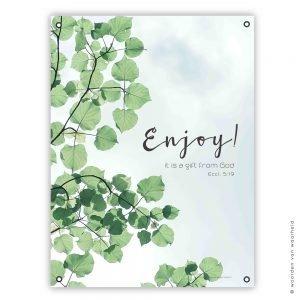 Enjoy! Ecclesiastes 5-19 tuinposter christelijke tekst cadeau wwwwoordenvanwaarheidnl